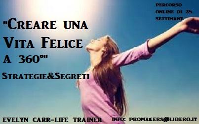 """""""CREARE UNA VITA FELICE A 360°""""(Strategie&Segreti) PERCORSO ONLINE con EVELYN CARR – LIFE TRAINER"""