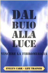 """""""Dal Buio alla Luce""""-Libro su come guarire dalla Fibromialgia"""